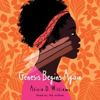 Genesis Begins Again - Alicia D. Williams