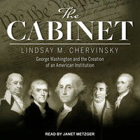 The Cabinet: George Washington and the Creation of an American Institution - Lindsay Chervinsky