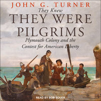 They Knew They Were Pilgrims: Plymouth Colony and the Contest for American Liberty - John G. Turner
