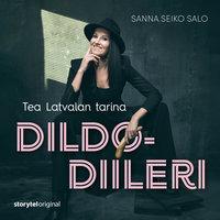 Dildodiileri – Tea Latvalan tarina - Sanna Seiko Salo