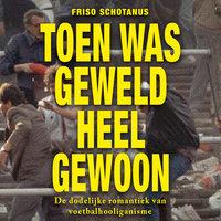 Toen was geweld heel gewoon - Friso Schotanus