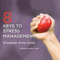 8 Keys to Stress Management - Elizabeth Anne Scott