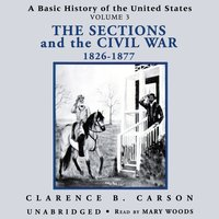 A Basic History of the United States, Vol. 3: The Sections and the Civil War 1826-1877 - Clarence B. Carson