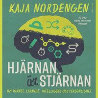 Hjärnan är stjärnan: Om minnet, lärande, intelligens och personlighet - Kaja Nordengen