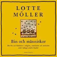 Bin och människor: Om bin och biskötare i religion, revolution och evolution samt många andra bisaker - Lotte Möller