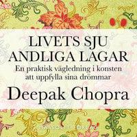 Livets sju andliga lagar: En praktisk vägledning i konsten att uppfylla drömmar - Deepak Chopra