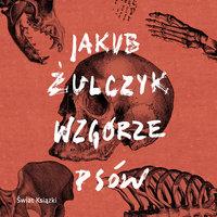 Wzgórze psów - Jakub Żulczyk