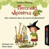 Petronella Apfelmus - Teil 2: Wer schleicht denn da durchs Erdbeerbeet - Sabine Städing