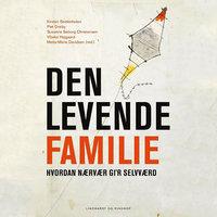 Den levende familie - Kirsten Seidenfaden, Piet Draiby, Susanne Søborg Christensen, Mette-Marie Davidsen, Vibeke Hejgaard