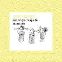 Por eso yo me quedo en mi casa - Kirvin Larios