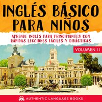 Inglés Básico Para Niños Volumen II - Authentic Language Books
