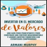 Invertir en el Mercado de Valores - Armani Murphy
