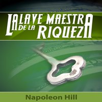 La Llave Maestra de la Riqueza [The Master Key to Wealth] - Napoleon Hill