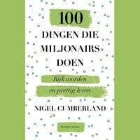 100 dingen die miljonairs doen - Nigel Cumberland