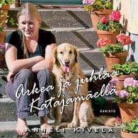 Arkea ja juhlaa Katajamäellä - Anneli Kivelä