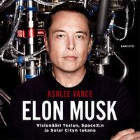 Elon Musk - Visionääri Teslan, SpaceX:n ja Solar Cityn takana - Ashlee Vance