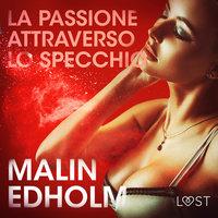 La passione attraverso lo specchio - Breve racconto erotico - Malin Edholm