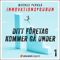 Innovationsgurun 1: Ditt företag kommer gå under - Magnus Penker