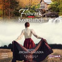 Folwark Konstancji - Grażyna Jeromin-Gałuszka