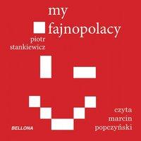 My fajnopolacy - Piotr Stankiewicz