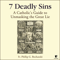 7 Deadly Sins: A Catholic's Guide to Unmasking the Great Lie - Philip G. Bochanski