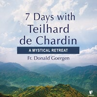 7 Days with Teilhard de Chardin: A Mystical Retreat - Donald Goergen