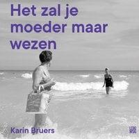 Het zal je moeder maar wezen - Karin Bruers