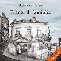 Pranzi di famiglia - Romana Petri