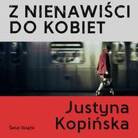 Z nienawiści do kobiet - Justyna Kopińska