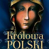 Królowa Polski – Biografia - Henryk Bejda