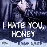 I hate you, Honey - Emma Smith