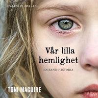 Vår lilla hemlighet: En sann berättelse om det yttersta sveket - Toni Maguire