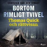 Bortom rimligt tvivel : Thomas Quick och rättvisan - Christer van der Kwast