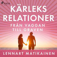 Kärleksrelationer från vaggan till graven - Lennart Matikainen