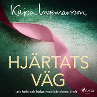 Hjärtats väg: att hela och helas med kärlekens kraft - Kajsa Ingemarsson, Jörgen Tranberg
