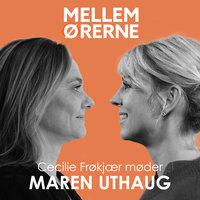 Mellem ørerne 33 - Cecilie Frøkjær møder Maren Uthaug - Cecilie Frøkjær