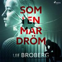 Som i en mardröm - Ulf Broberg
