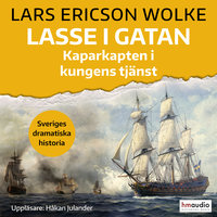 Lasse i gatan – kaparkapten i kungens tjänst - Lars Ericson Wolke