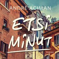 Etsi minut - Andre Aciman