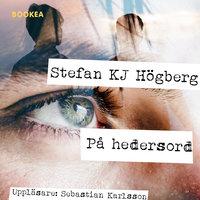 På hedersord - Stefan KJ Högberg