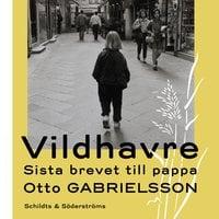 Vildhavre - Sista brevet till pappa - Otto Gabrielsson