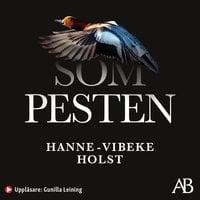Som pesten : Roman - Hanne-Vibeke Holst