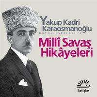 Milli Savaş Hikayeleri - Yakup Kadri Karaosmanoğlu