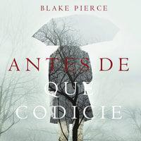 Antes de que Codicie (Un Misterio con Mackenzie White—Libro 3) - Blake Pierce