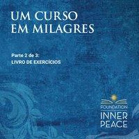 Um Curso em Milagres: Livro De Exercícios - Scribed by Dr. Helen Schucman