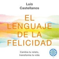 El lenguaje de la felicidad - Luis Castellanos
