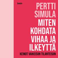 Miten kohdata vihaa ja ilkeyttä - Keinot vaikeisiin tilanteisiin - Pertti Simula