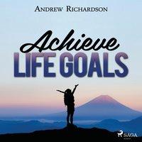 Achieve Life Goals - Andrew Richardson