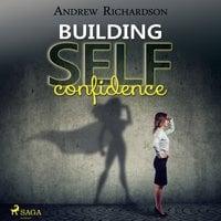 Building Self-Confidence - Andrew Richardson