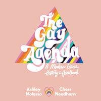 The Gay Agenda: A Modern Queer History & Handbook - Ashley Molesso, Chessie Needham